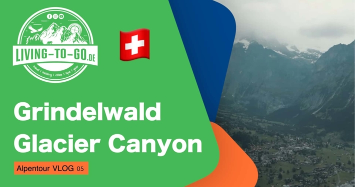 Glacier Canyon und Grindelwald